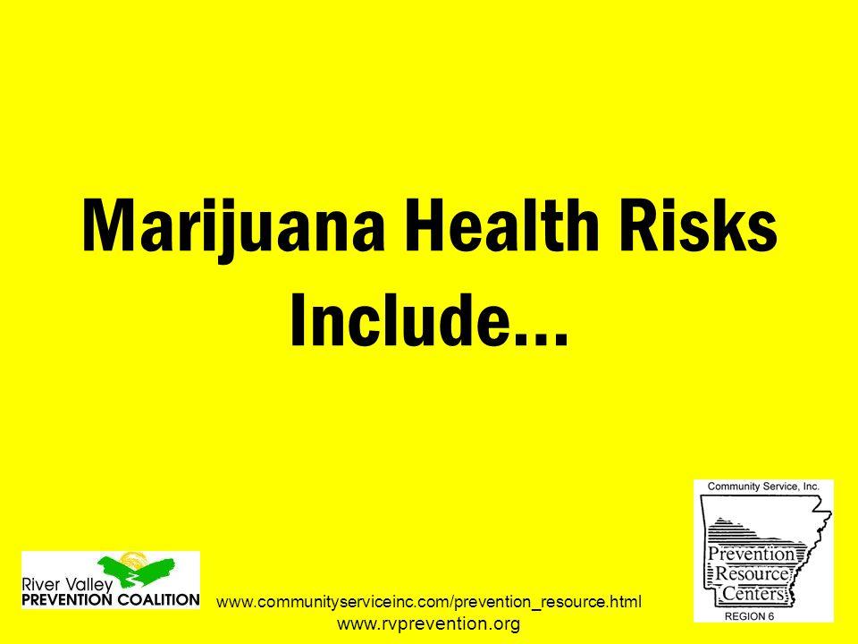 Do You Know the Health Risks of Marijuana www.communityserviceinc.com/prevention_resource.html www.rvprevention.org