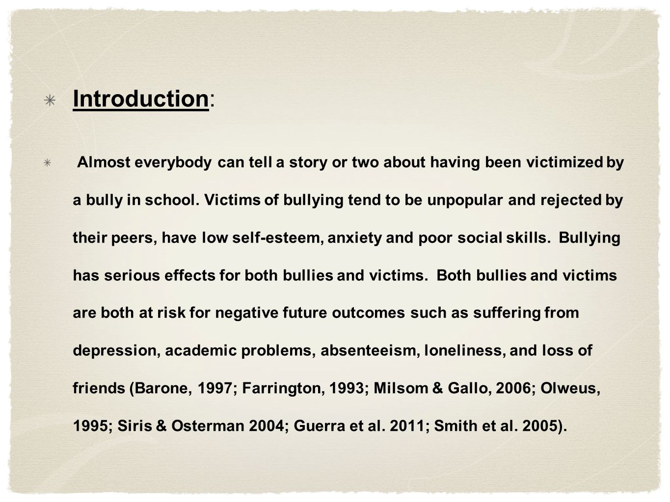 Introduction: Almost everybody can tell a story or two about having been victimized by a bully in school.