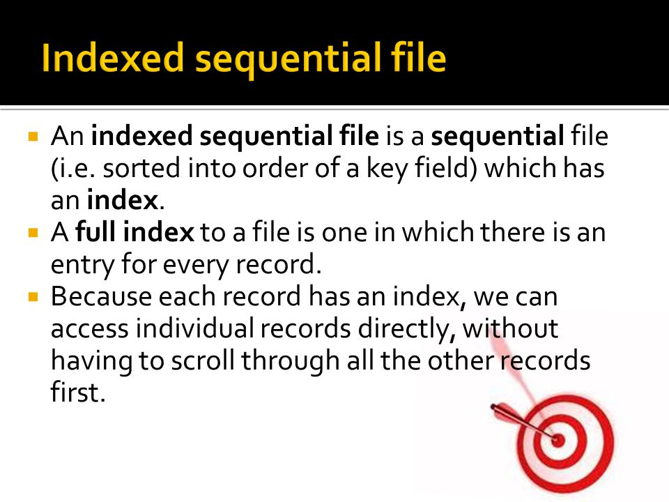  An indexed sequential file is a sequential file (i.e.
