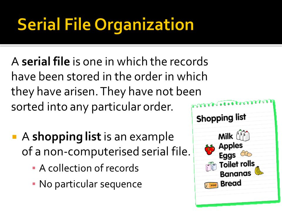A serial file is one in which the records have been stored in the order in which they have arisen.