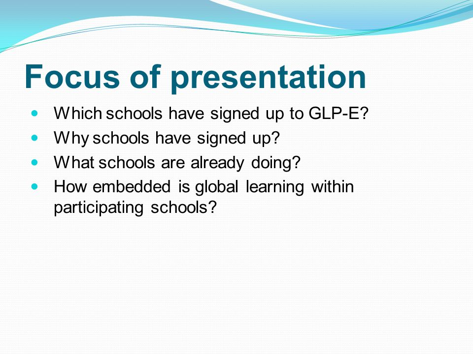 Focus of presentation Which schools have signed up to GLP-E.