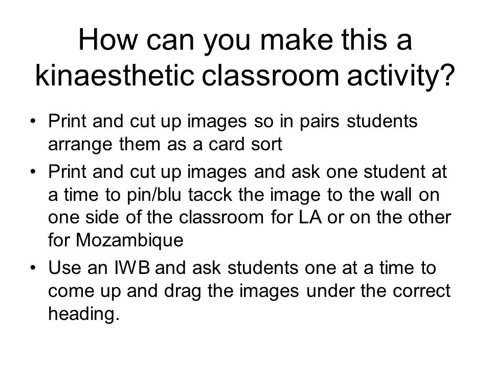 How can you make this a kinaesthetic classroom activity? Print and cut up images so in pairs students arrange them as a card sort Print and cut up ima