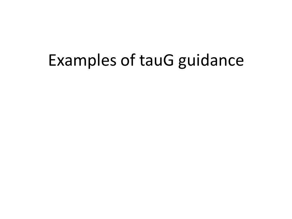 Examples of tauG guidance