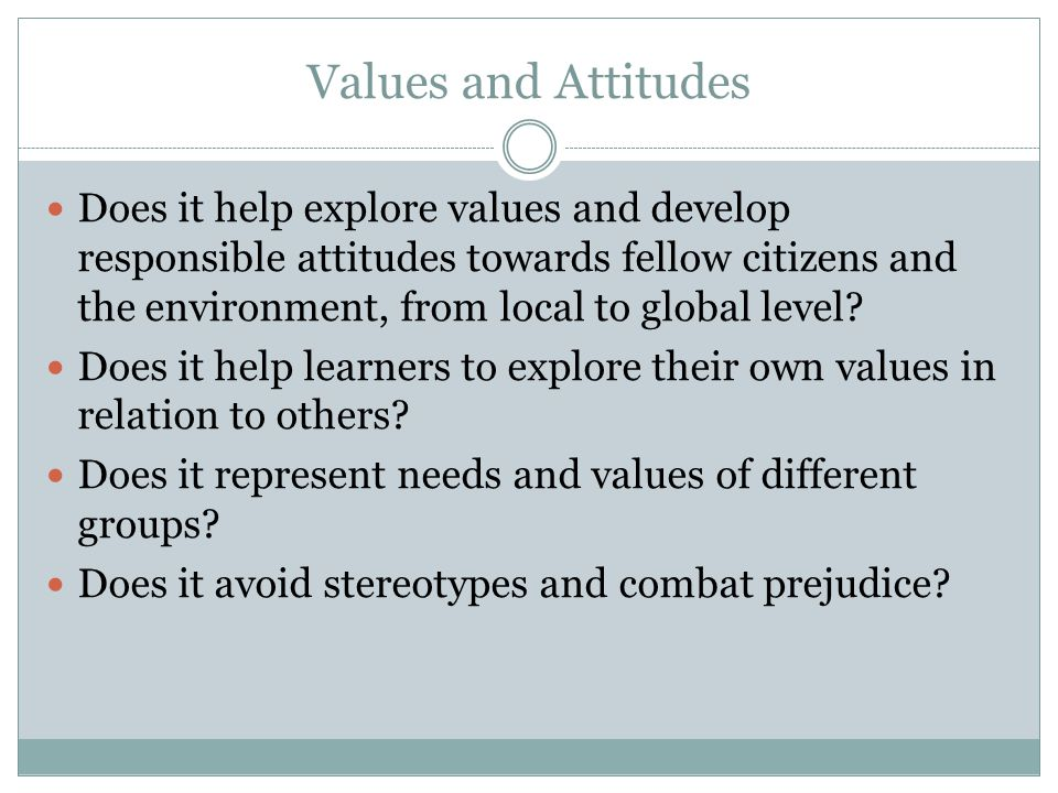 Values and Attitudes Does it help explore values and develop responsible attitudes towards fellow citizens and the environment, from local to global l