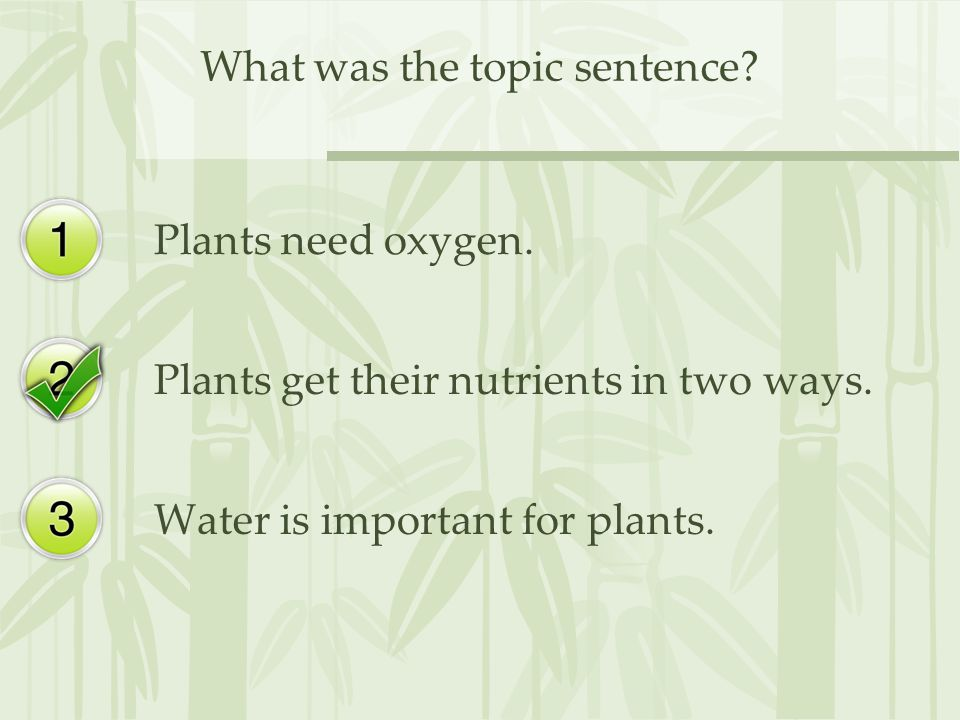 What was the topic sentence. Plants need oxygen. Plants get their nutrients in two ways.