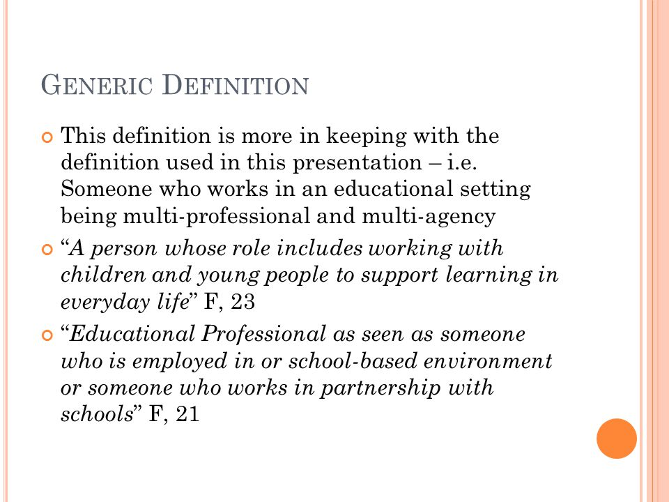 G ENERIC D EFINITION This definition is more in keeping with the definition used in this presentation – i.e.