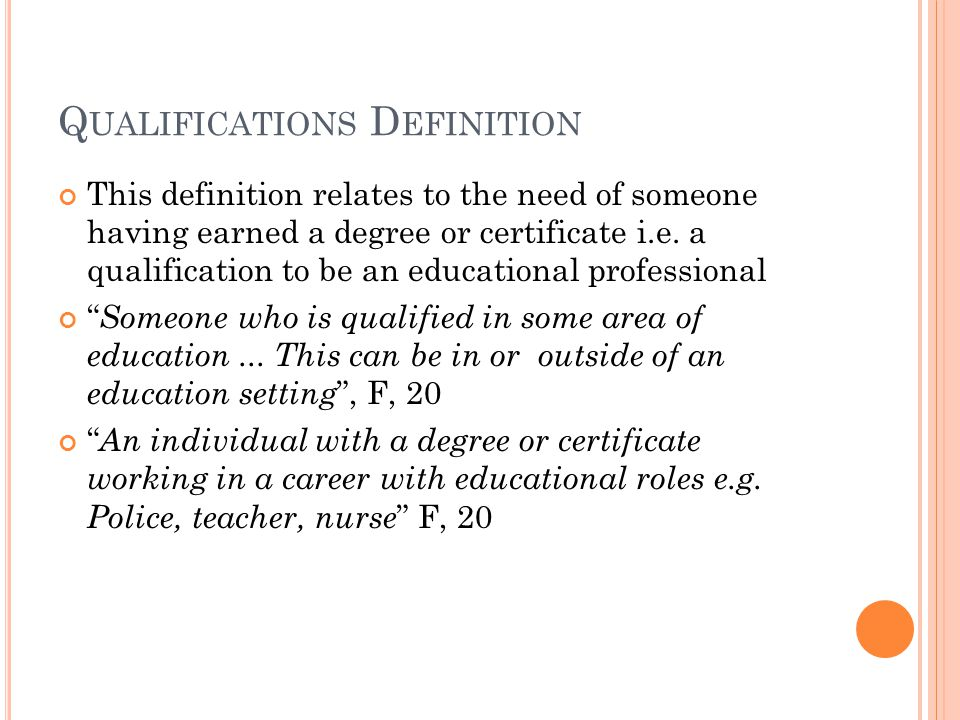 Q UALIFICATIONS D EFINITION This definition relates to the need of someone having earned a degree or certificate i.e.