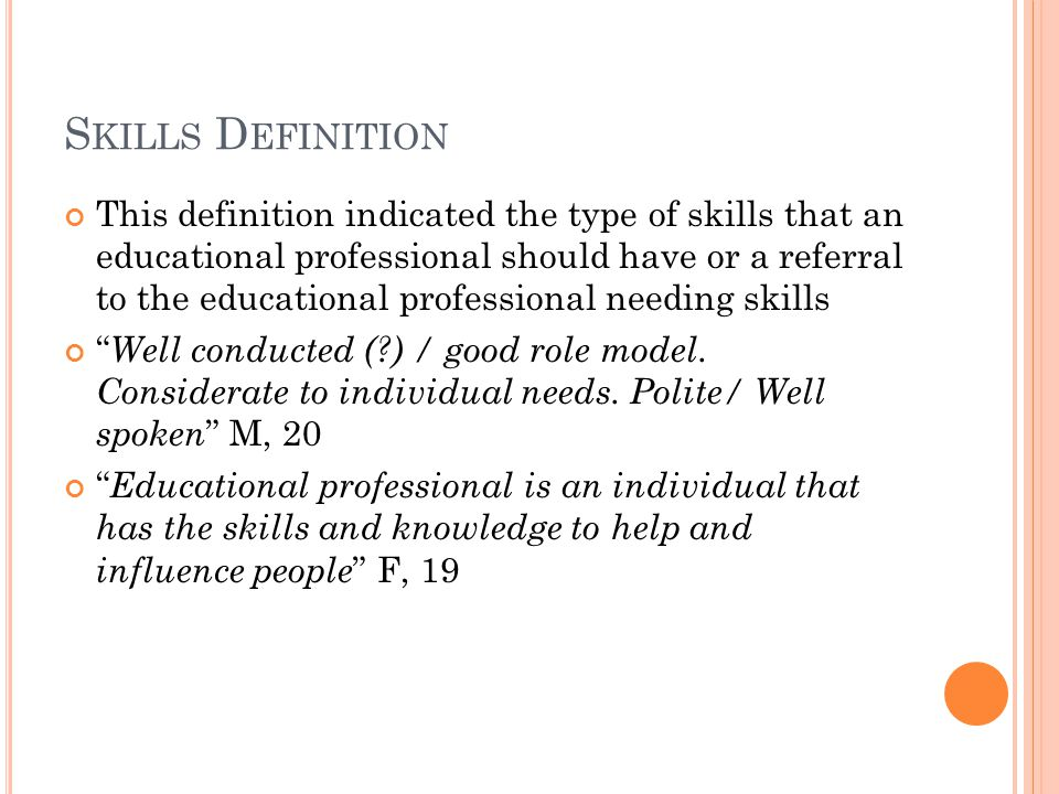 S KILLS D EFINITION This definition indicated the type of skills that an educational professional should have or a referral to the educational professional needing skills Well conducted (?) / good role model.
