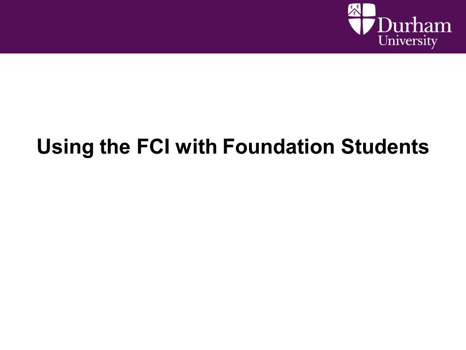Using the FCI with Foundation Students