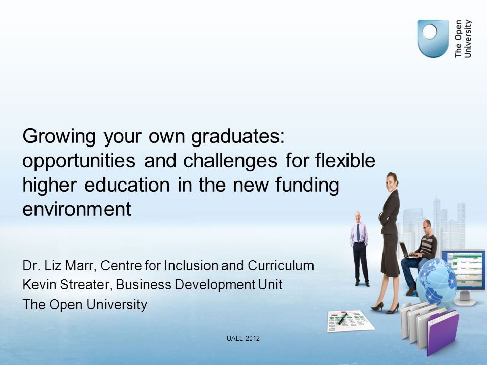 Growing your own graduates: opportunities and challenges for flexible higher education in the new funding environment Dr.