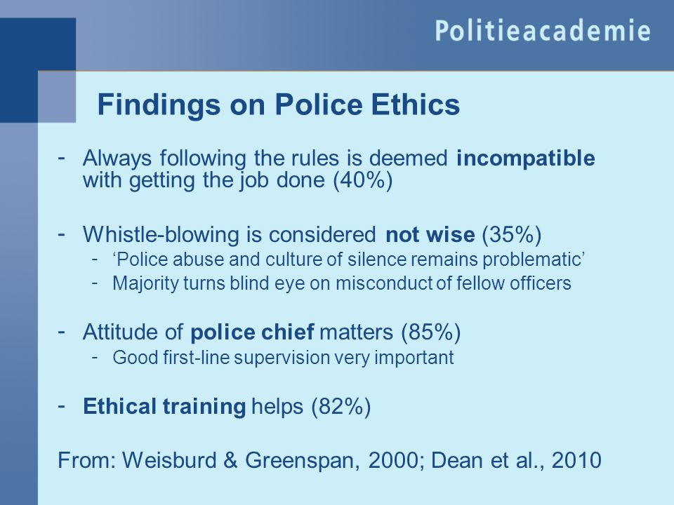 Findings on Police Ethics - Always following the rules is deemed incompatible with getting the job done (40%) - Whistle-blowing is considered not wise
