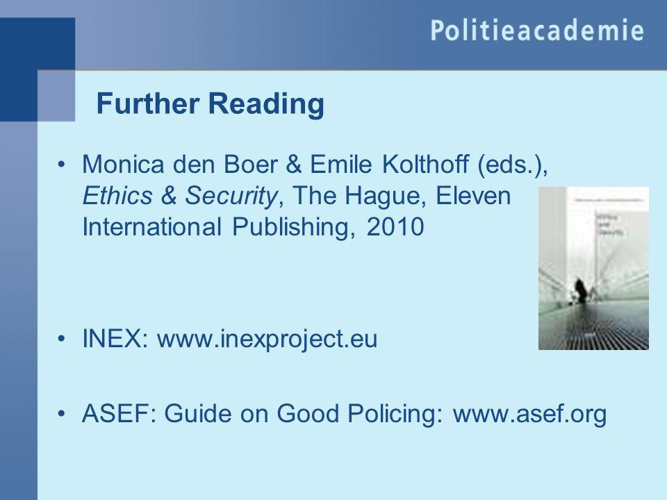 Further Reading Monica den Boer & Emile Kolthoff (eds.), Ethics & Security, The Hague, Eleven International Publishing, 2010 INEX: www.inexproject.eu