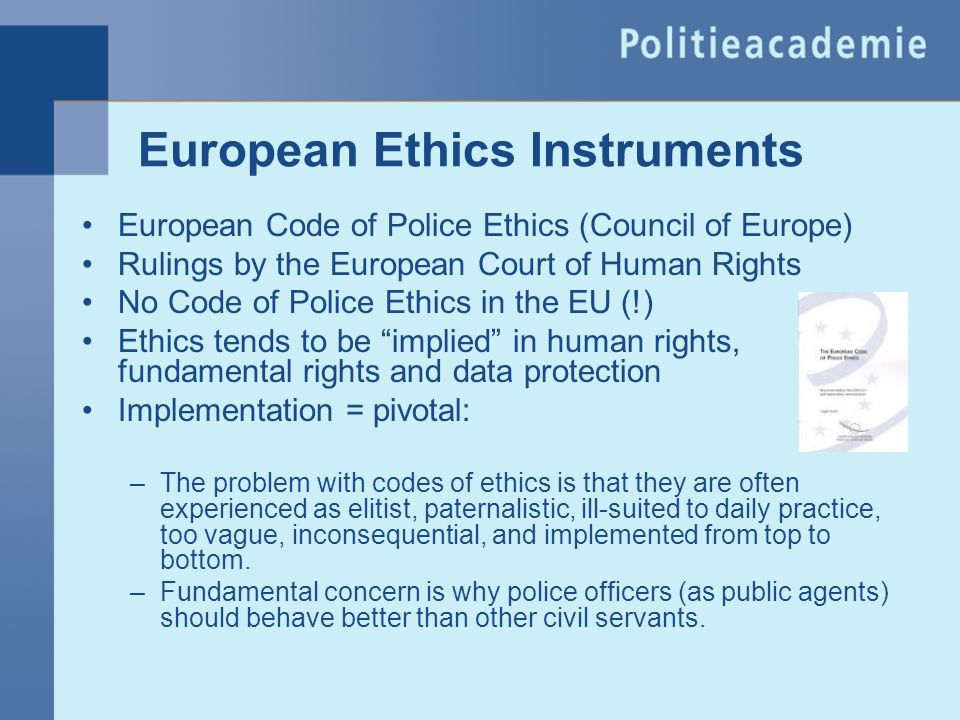 European Ethics Instruments European Code of Police Ethics (Council of Europe) Rulings by the European Court of Human Rights No Code of Police Ethics