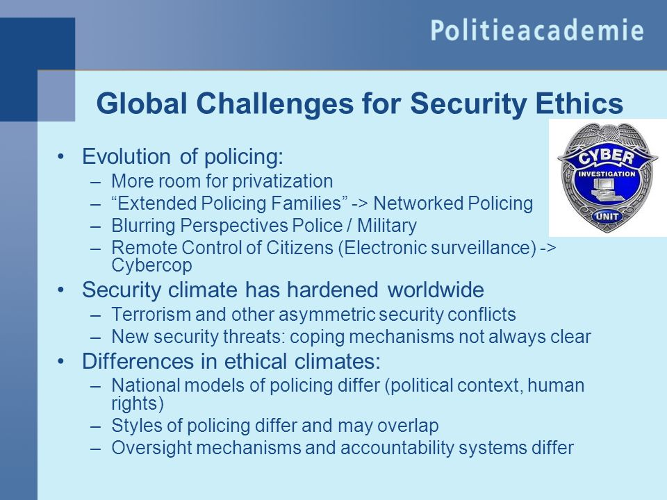 """Global Challenges for Security Ethics Evolution of policing: –More room for privatization –""""Extended Policing Families"""" -> Networked Policing –Blurrin"""