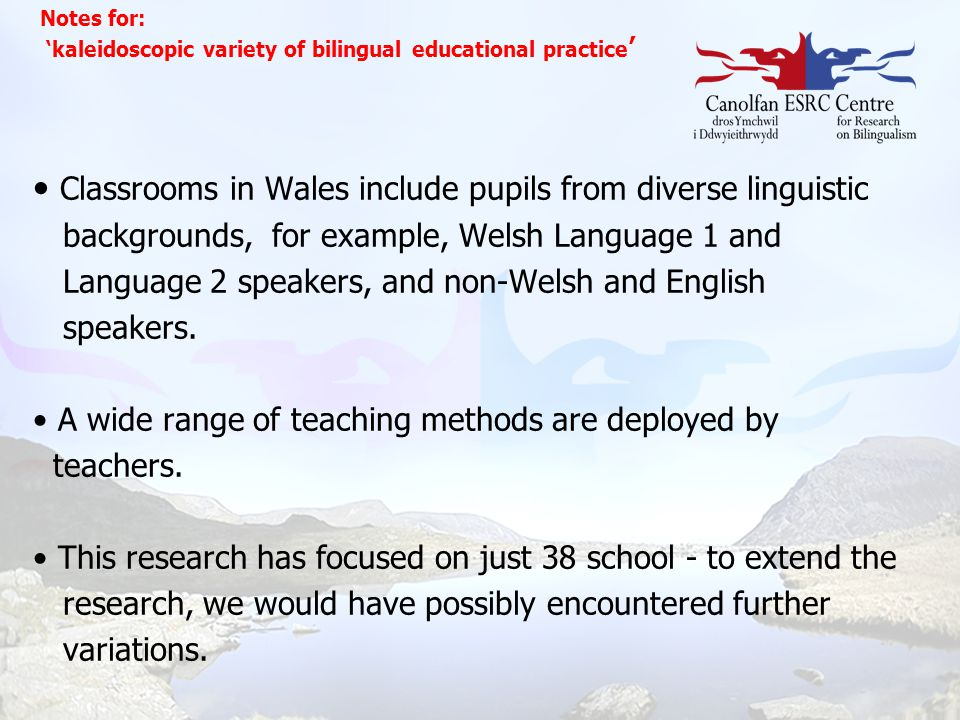 Classrooms in Wales include pupils from diverse linguistic backgrounds, for example, Welsh Language 1 and Language 2 speakers, and non-Welsh and Engli