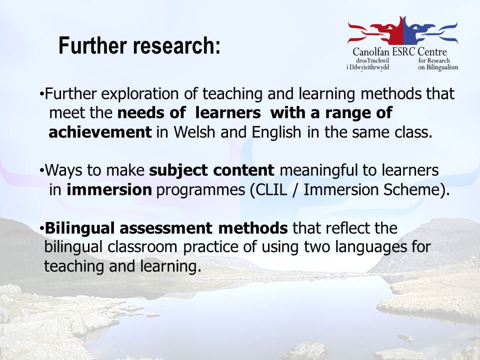 Further exploration of teaching and learning methods that meet the needs of learners with a range of achievement in Welsh and English in the same clas