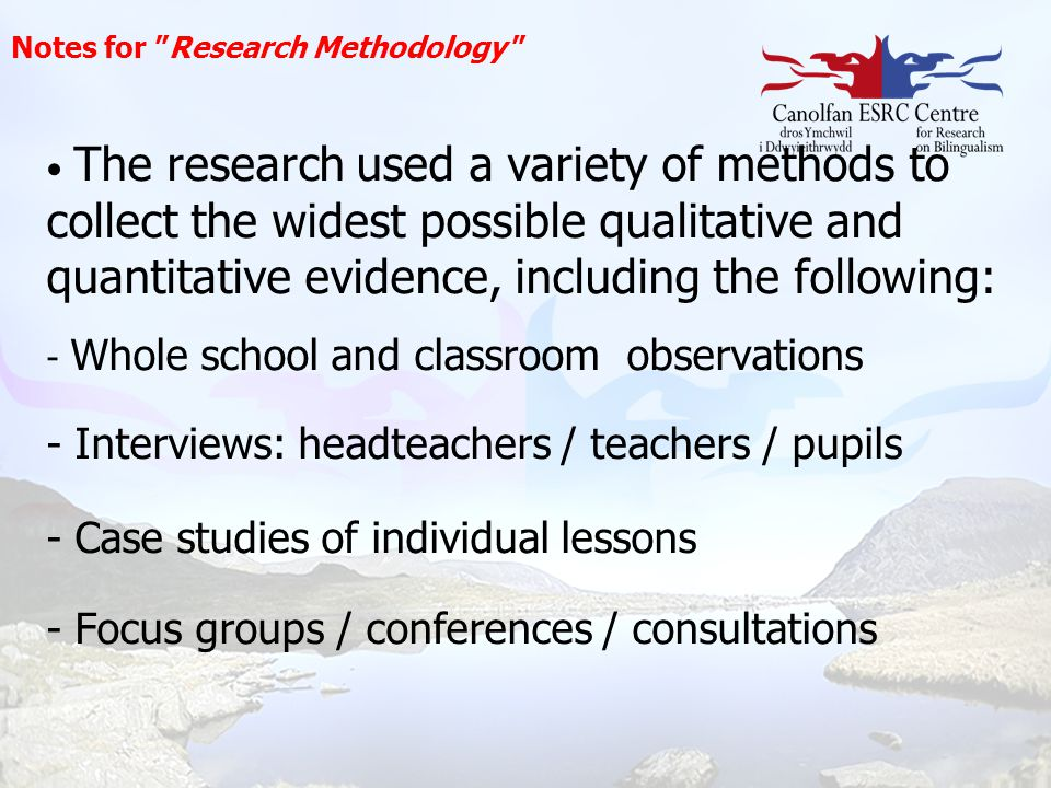 "Notes for ""Research Methodology "" The research used a variety of methods to collect the widest possible qualitative and quantitative evidence, includi"