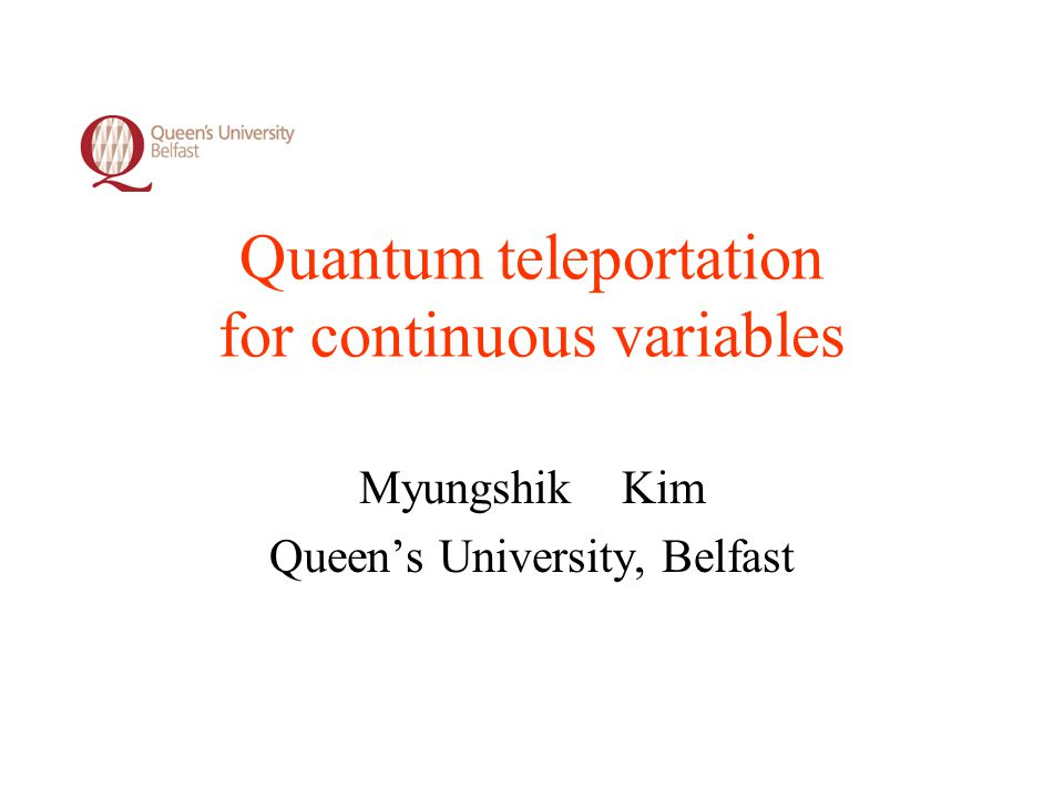 Contents Quantum teleportation for continuous variables Quantum channel embedded in environment Transfer of non-classical features Quantum channel decohered asymmetrically Braunstein & Kimble, PRL 80, 869 (1998); Furusawa & Kimble, Science 282, 706 (1998).