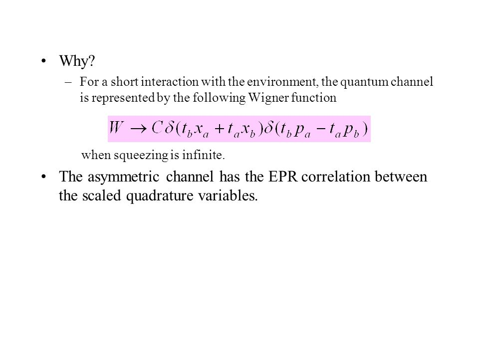 Why? –For a short interaction with the environment, the quantum channel is represented by the following Wigner function when squeezing is infinite. Th