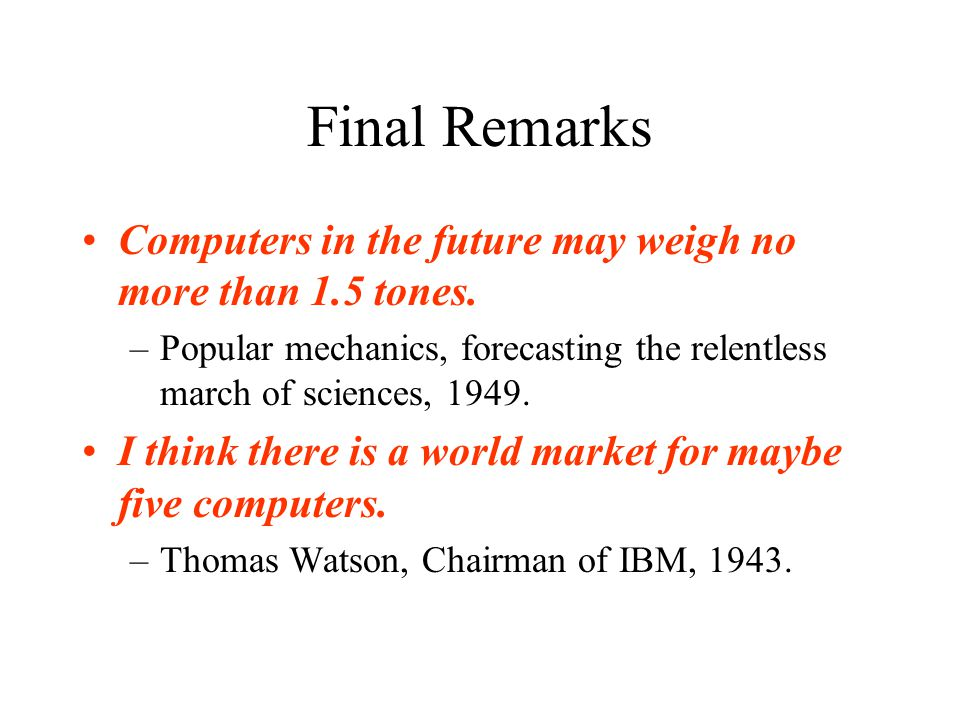 Final Remarks Computers in the future may weigh no more than 1.5 tones.