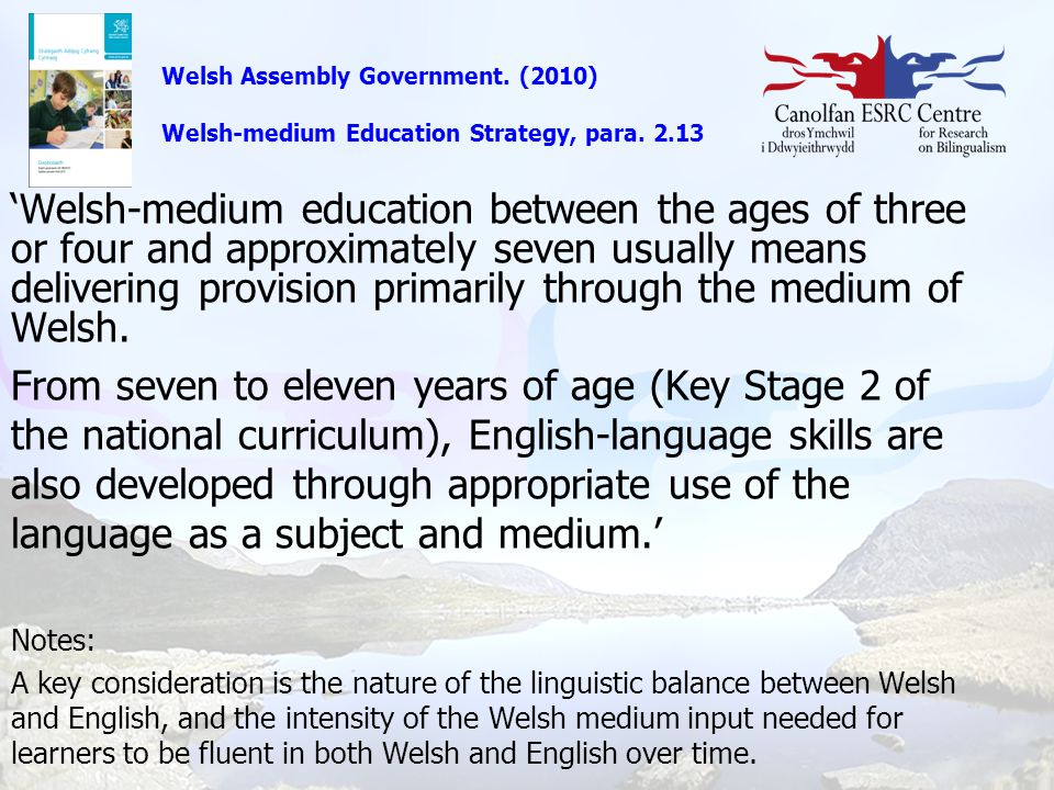 'Welsh-medium education between the ages of three or four and approximately seven usually means delivering provision primarily through the medium of W