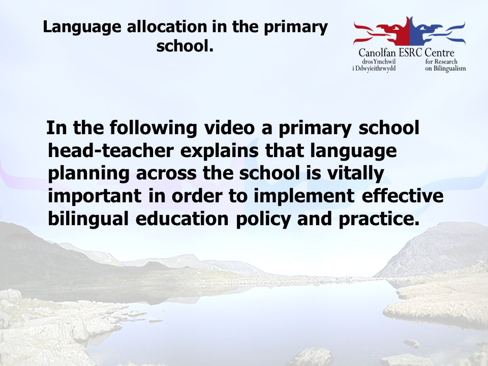 Language allocation in the primary school. In the following video a primary school head-teacher explains that language planning across the school is v
