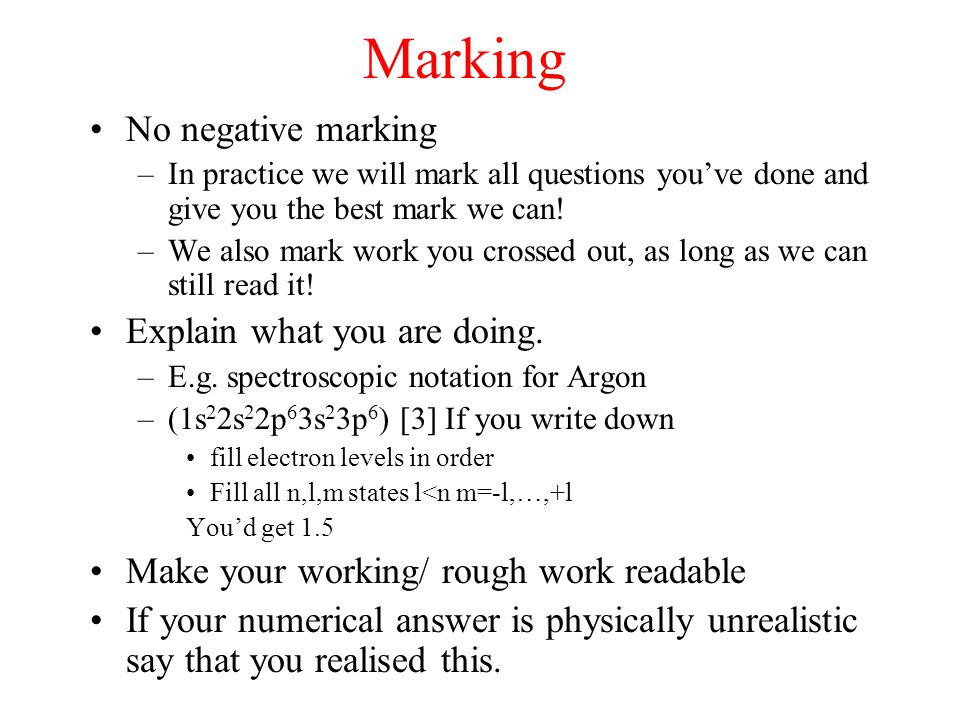 Marking No negative marking –In practice we will mark all questions you've done and give you the best mark we can! –We also mark work you crossed out,