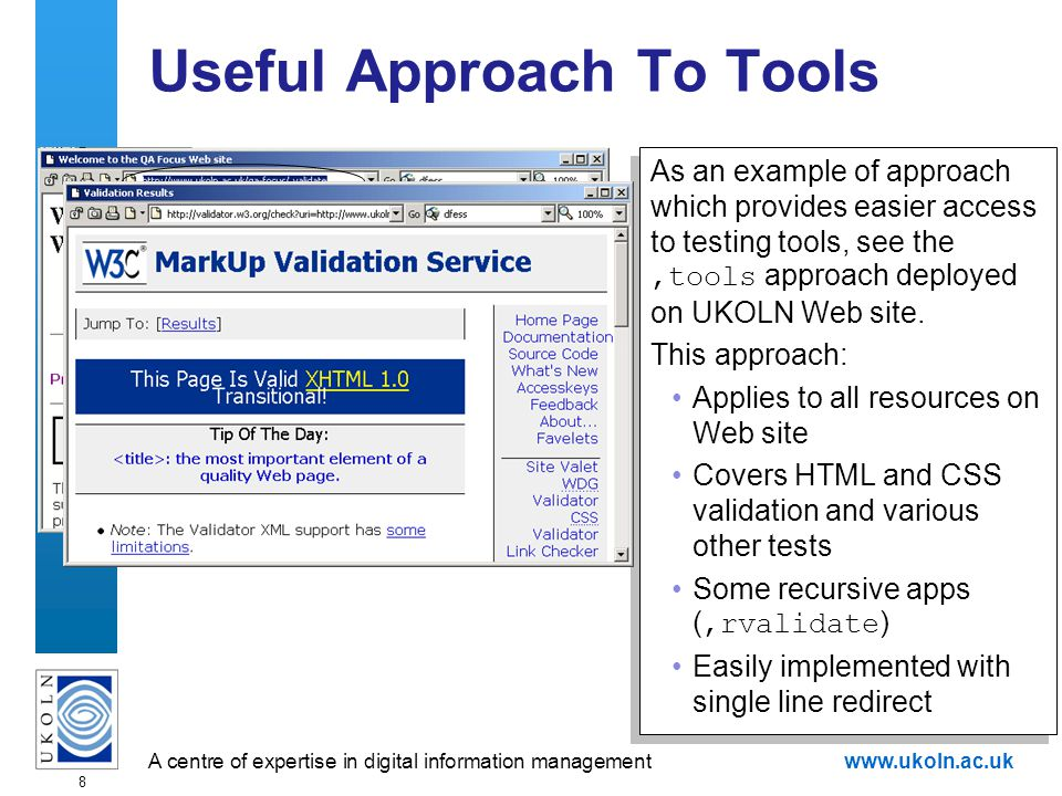A centre of expertise in digital information managementwww.ukoln.ac.uk 8 Useful Approach To Tools As an example of approach which provides easier access to testing tools, see the,tools approach deployed on UKOLN Web site.