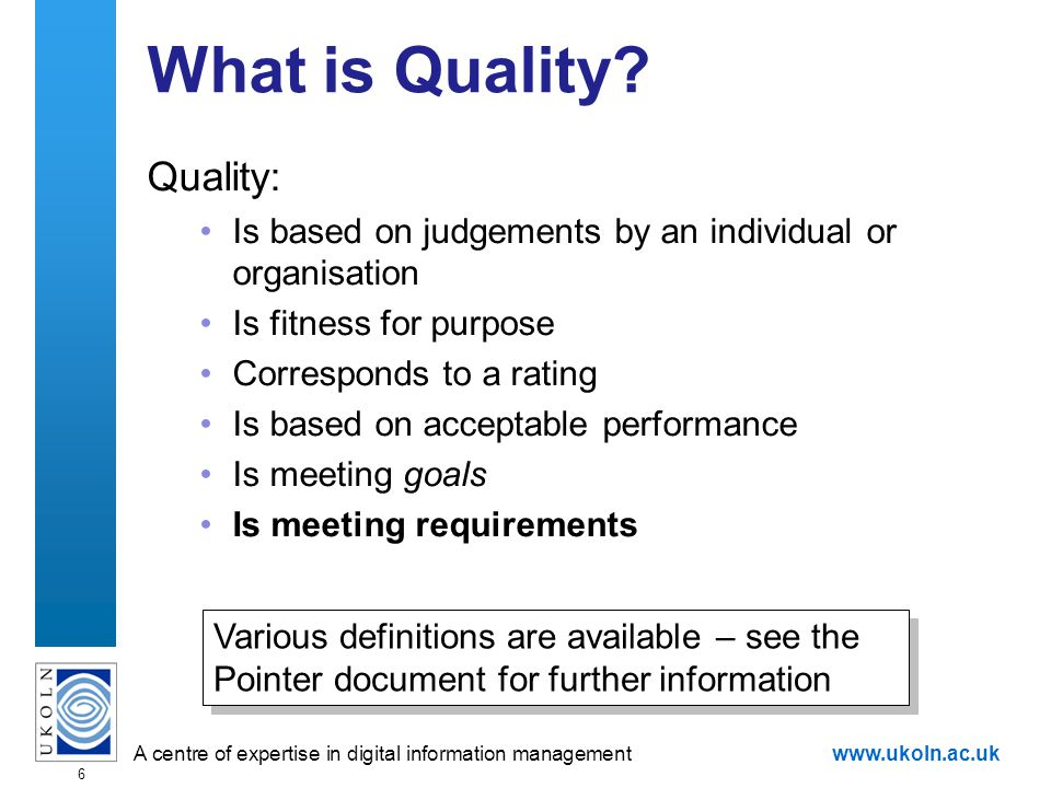 A centre of expertise in digital information managementwww.ukoln.ac.uk 6 What is Quality.