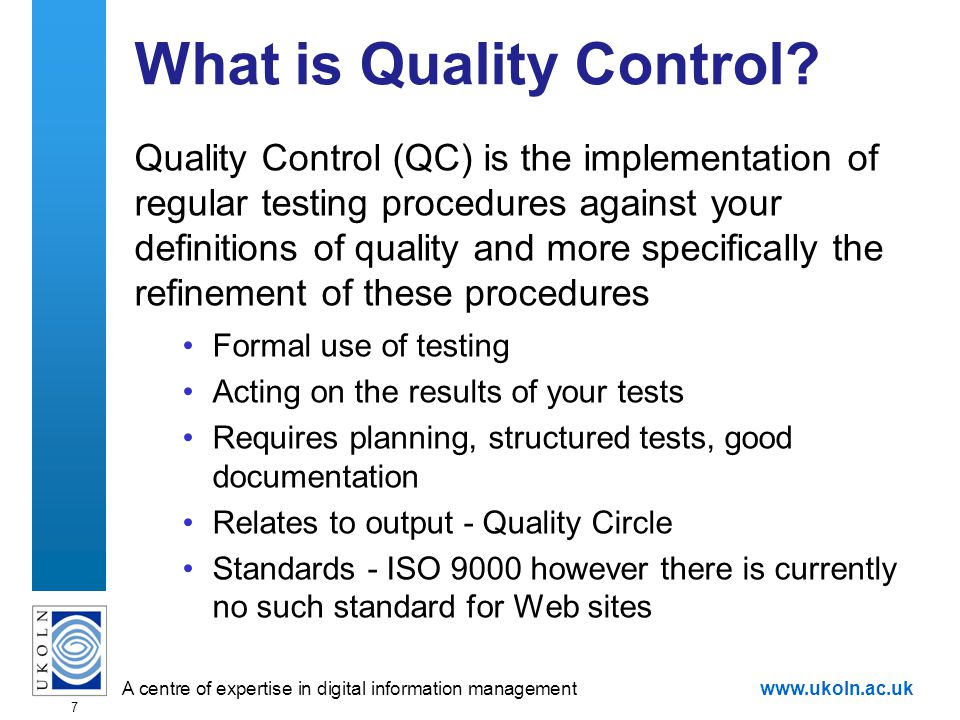 A centre of expertise in digital information managementwww.ukoln.ac.uk 7 What is Quality Control.