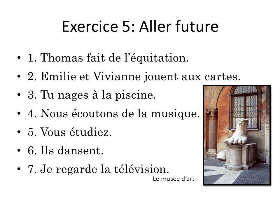 Exercice 5: Aller future 1.Thomas fait de l'équitation.