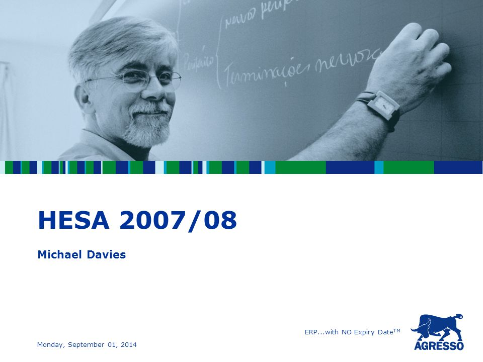 ERP...with NO Expiry Date TM Monday, September 01, 2014 HESA 2007/08 Michael Davies