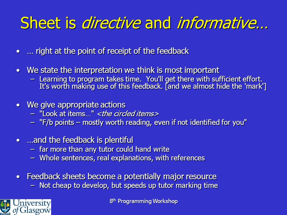 Sheet is directive and informative… … right at the point of receipt of the feedback… right at the point of receipt of the feedback We state the interpretation we think is most importantWe state the interpretation we think is most important –Learning to program takes time.