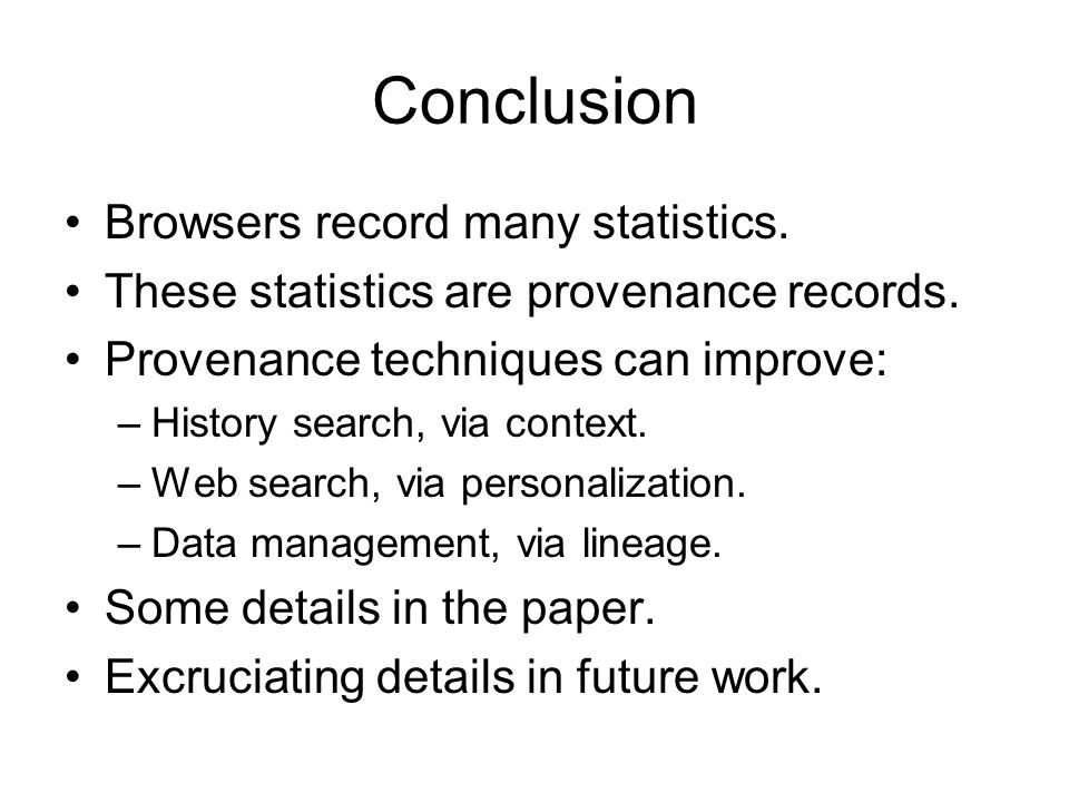 Conclusion Browsers record many statistics. These statistics are provenance records. Provenance techniques can improve: –History search, via context.