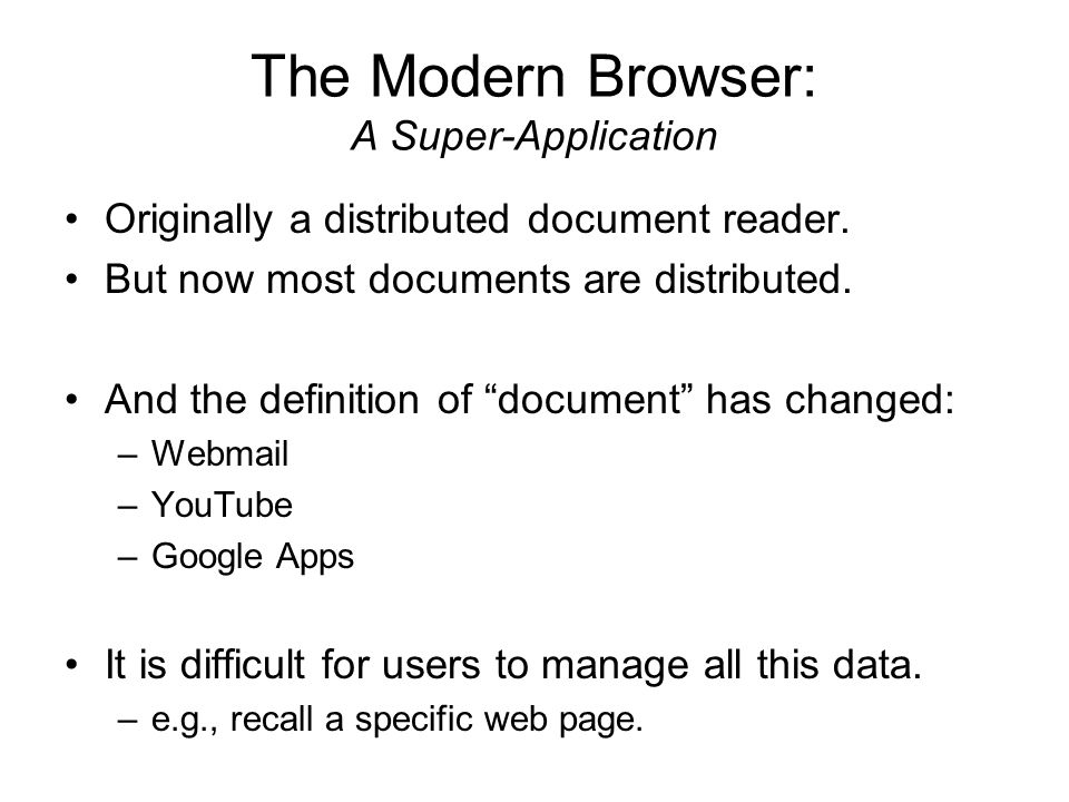 "The Modern Browser: A Super-Application Originally a distributed document reader. But now most documents are distributed. And the definition of ""docum"