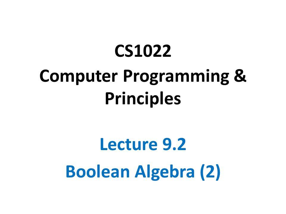 CS1022 Computer Programming & Principles Lecture 9.2 Boolean Algebra (2)