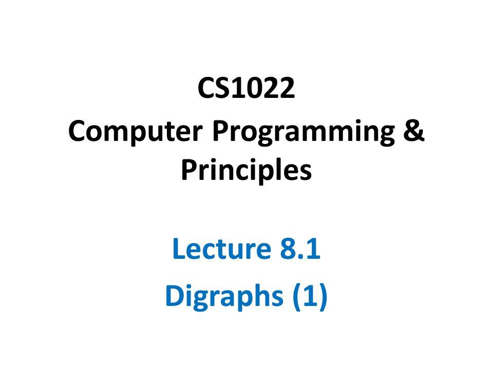 CS1022 Computer Programming & Principles Lecture 8.1 Digraphs (1)