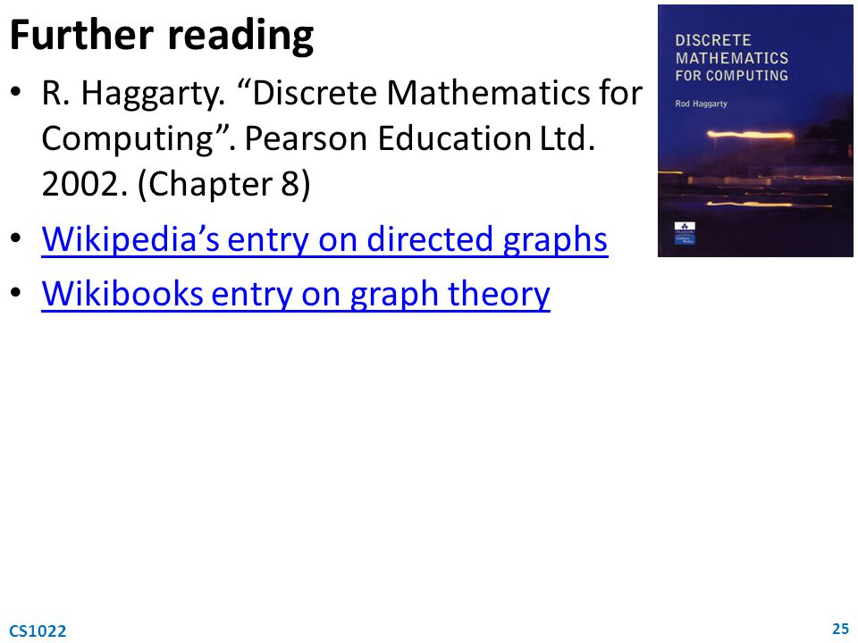 Further reading R. Haggarty. Discrete Mathematics for Computing .