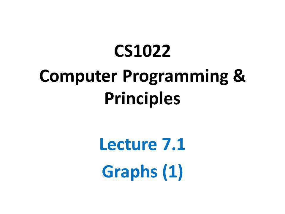 CS1022 Computer Programming & Principles Lecture 7.1 Graphs (1)