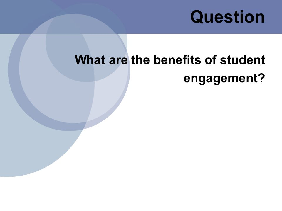 What are the benefits of student engagement? Question