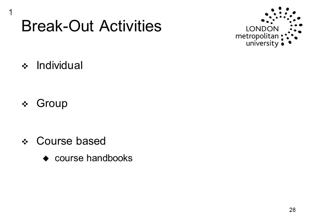 26 Break-Out Activities v Individual v Group v Course based u course handbooks 1
