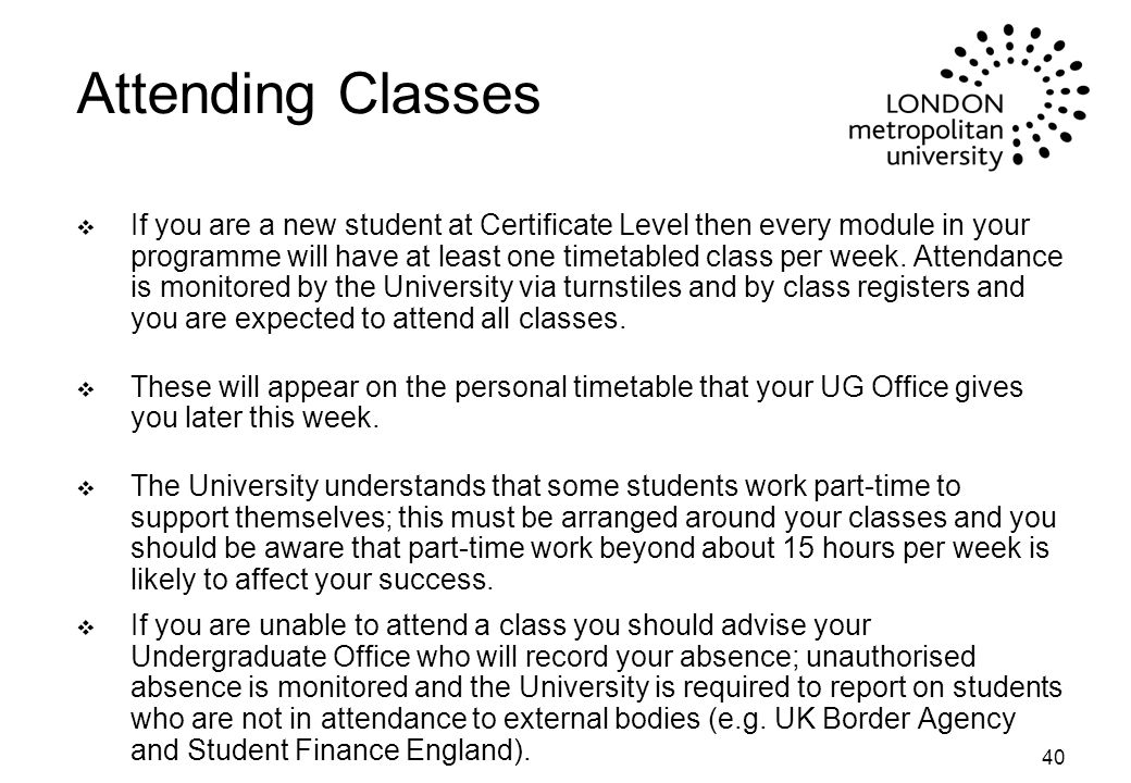 40 Attending Classes v If you are a new student at Certificate Level then every module in your programme will have at least one timetabled class per week.