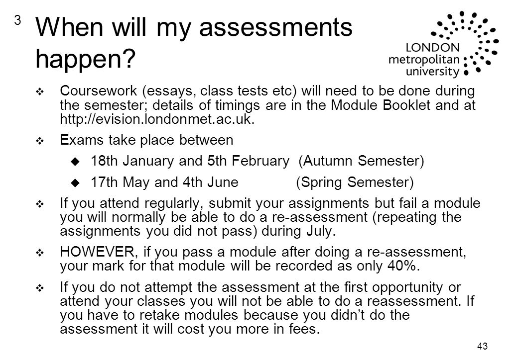 43 When will my assessments happen.
