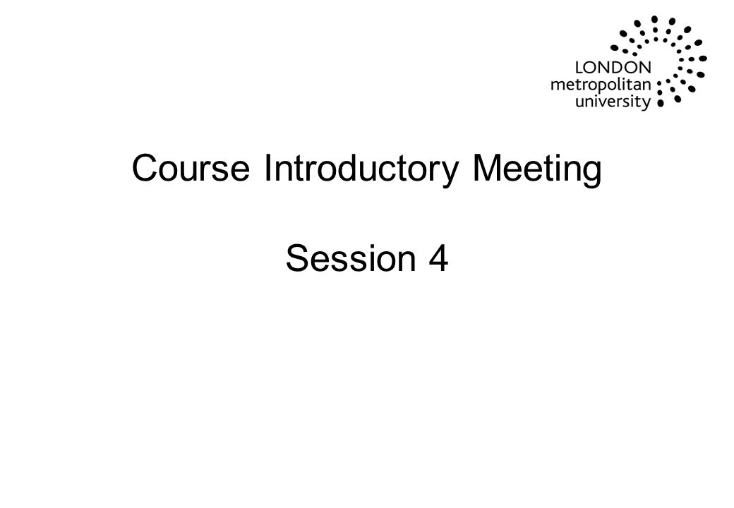 Course Introductory Meeting Session 4