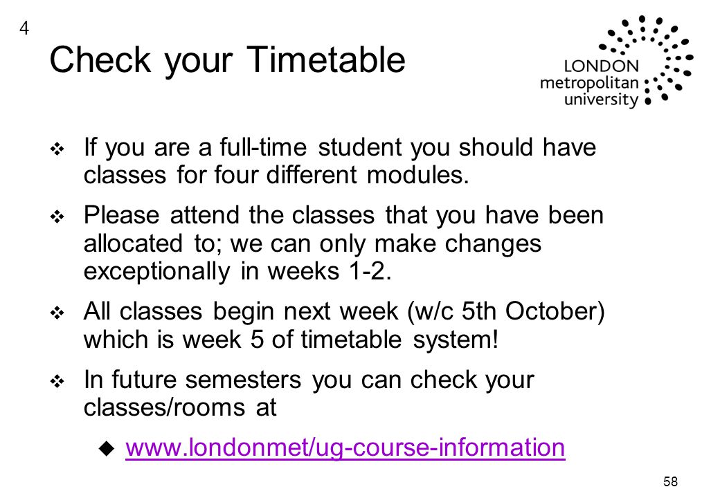 58 Check your Timetable v If you are a full-time student you should have classes for four different modules.