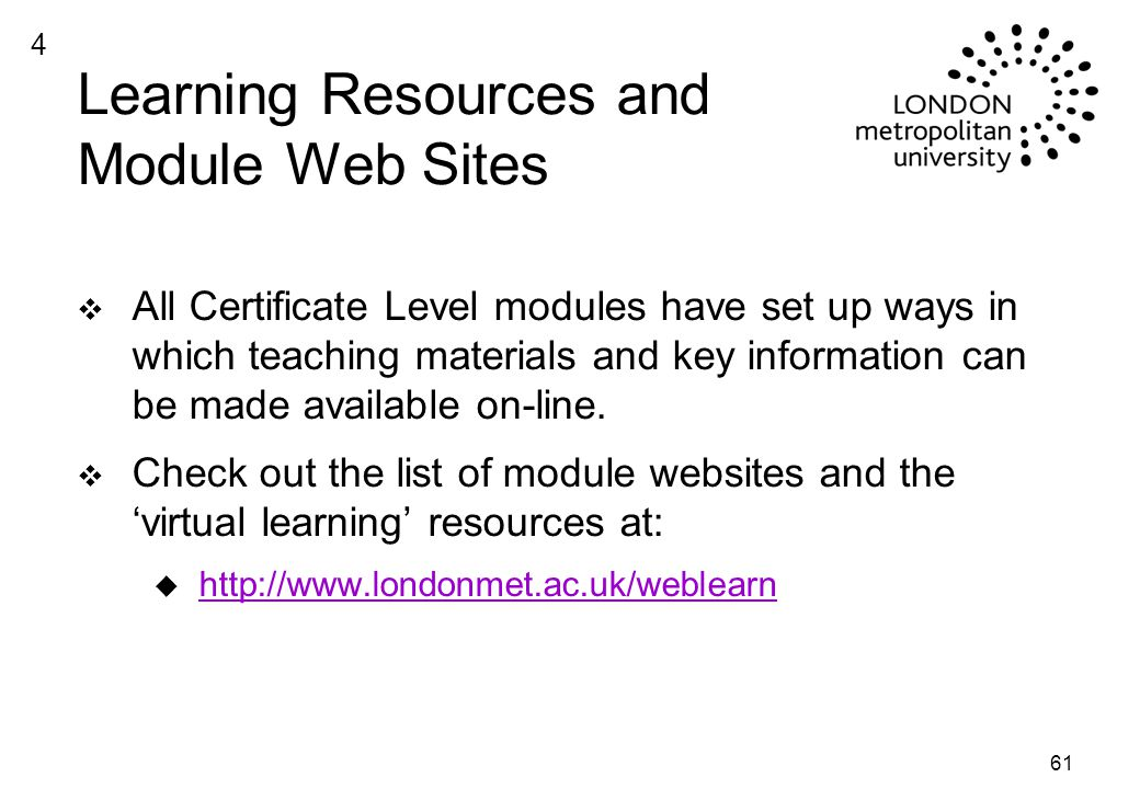 61 Learning Resources and Module Web Sites v All Certificate Level modules have set up ways in which teaching materials and key information can be made available on-line.
