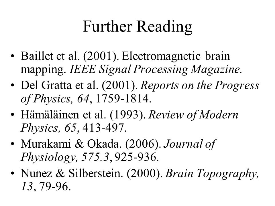 Further Reading Baillet et al. (2001). Electromagnetic brain mapping.