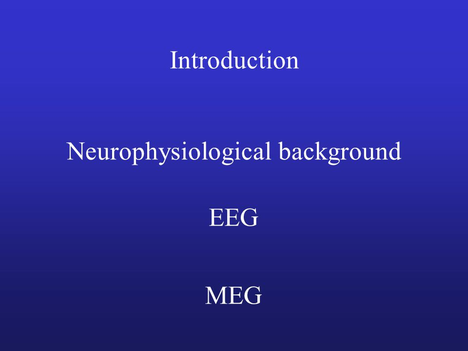 Introduction EEG and MEG are 2 functional cerebral imaging techniques that are closely related In both methods, the measured signals are generated by the same synchronized neuronal activity in the brain The main interest of M-EEG compared to other techniques TEMPORAL RESOLUTION