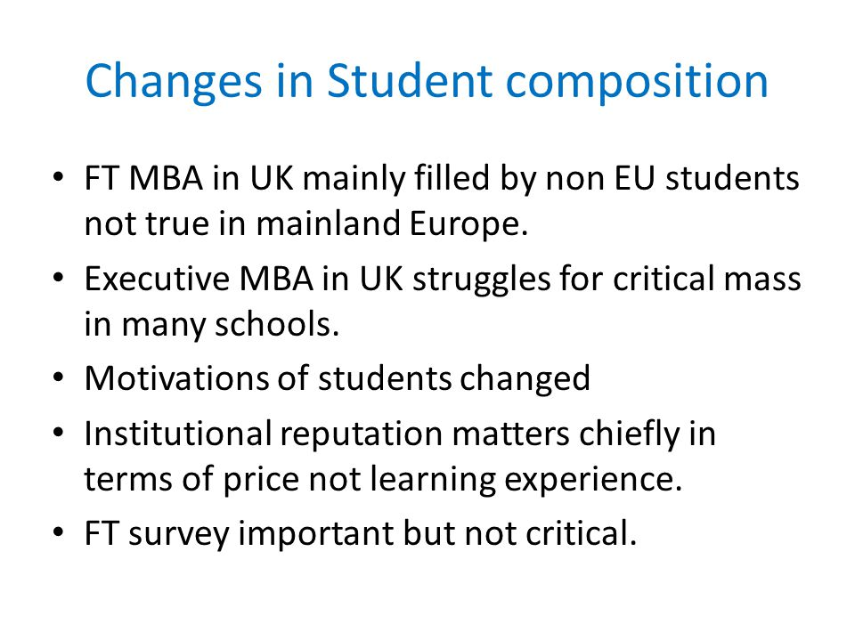 Changes in Student composition FT MBA in UK mainly filled by non EU students not true in mainland Europe.