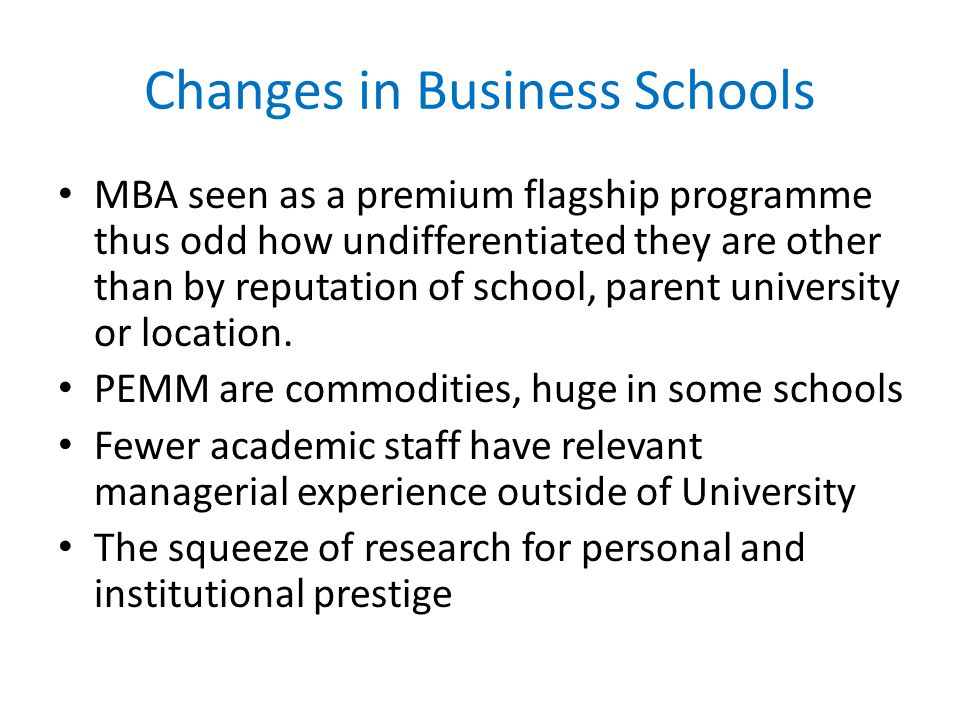Changes in Business Schools MBA seen as a premium flagship programme thus odd how undifferentiated they are other than by reputation of school, parent university or location.